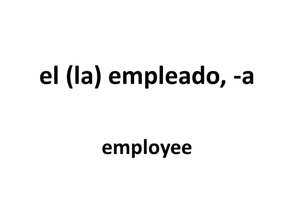 el (la) empleado, -a employee