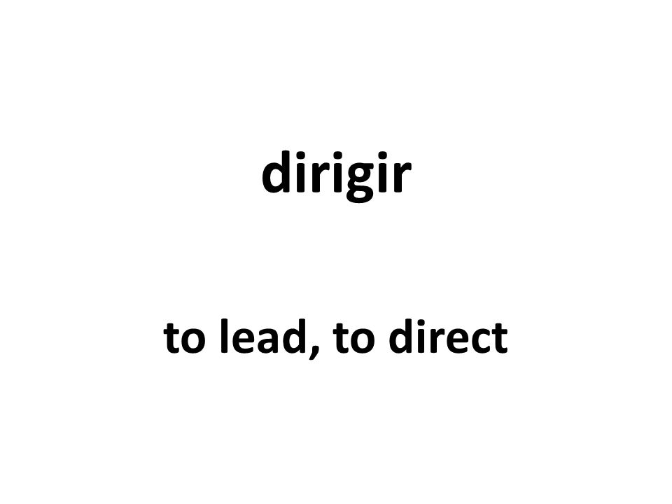 dirigir to lead, to direct