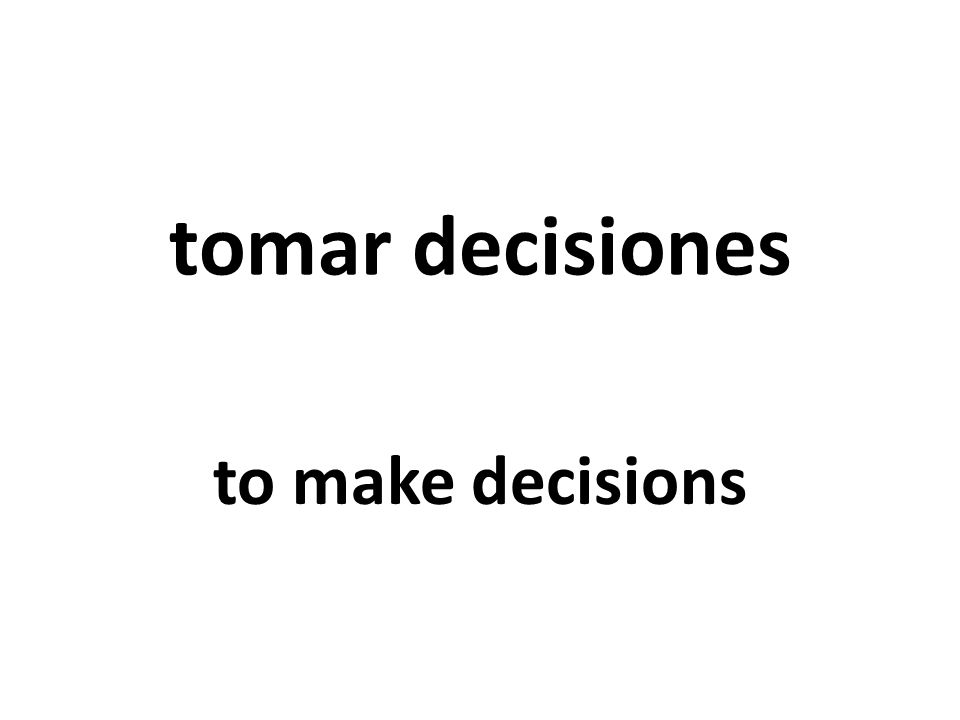 tomar decisiones to make decisions