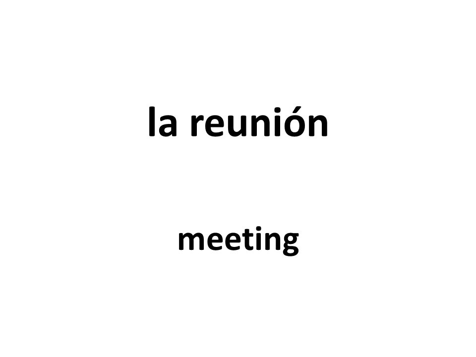la reunión meeting