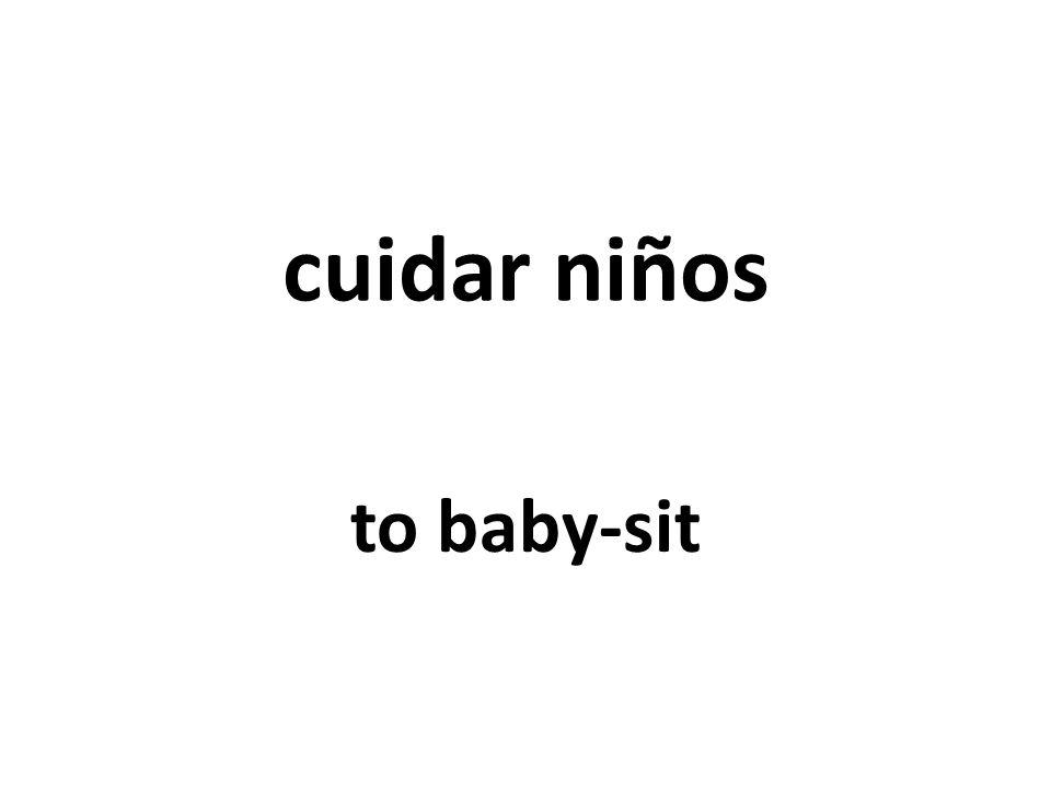 cuidar niños to baby-sit