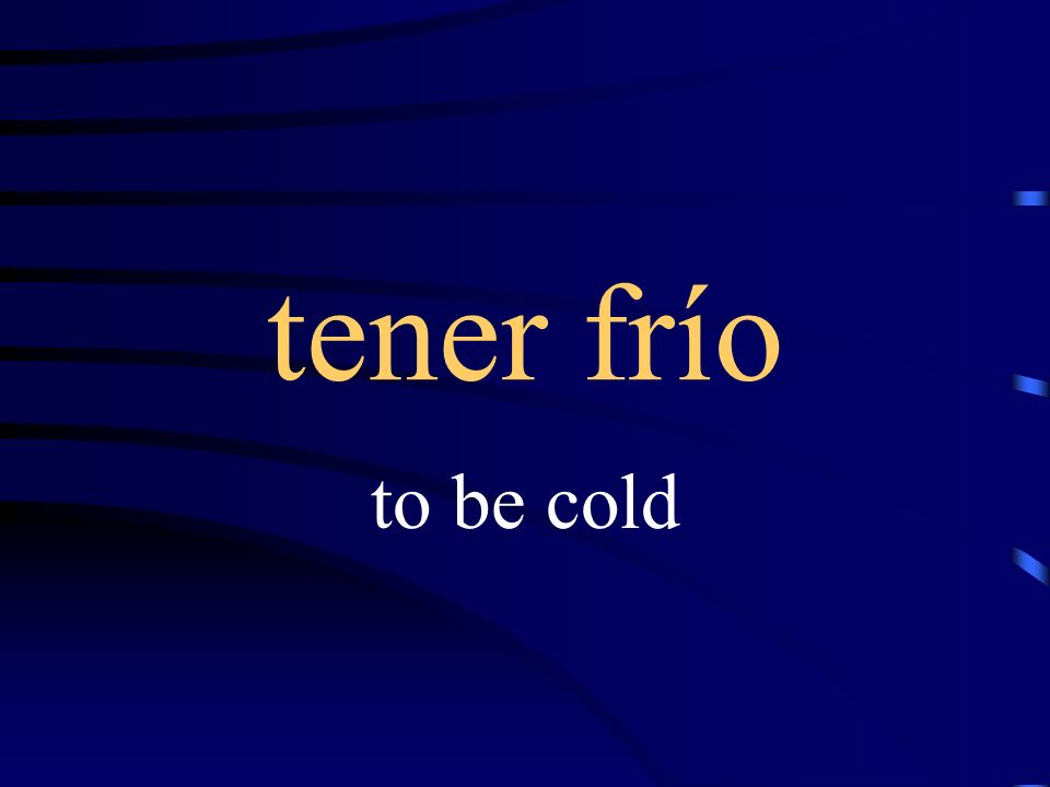 tener calor to be warm