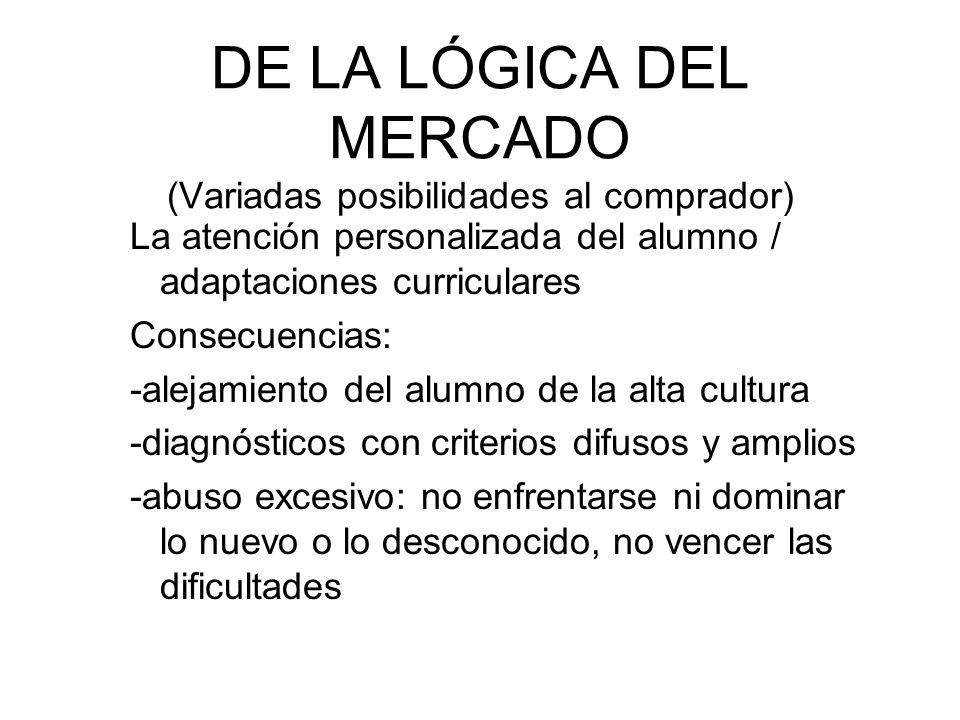 DE LA LÓGICA DEL MERCADO (Variadas posibilidades al comprador) La atención personalizada del alumno / adaptaciones curriculares Consecuencias: -alejam