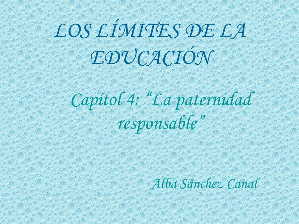 LOS LÍMITES DE LA EDUCACIÓN Alba Sánchez Canal Capítol 4: La paternidad responsable