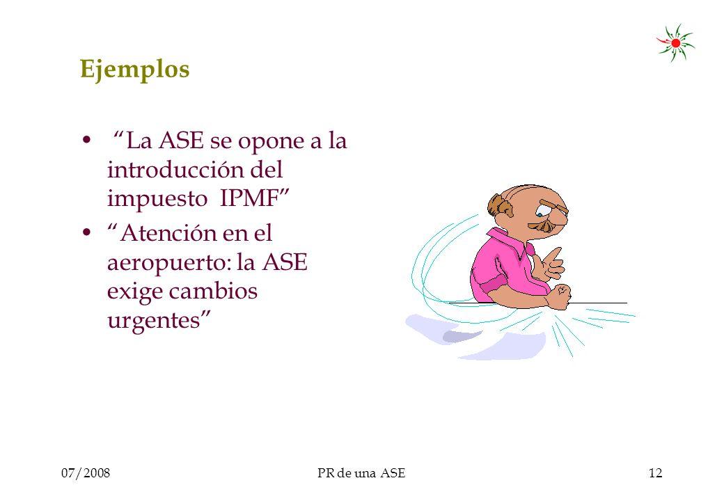 07/2008PR de una ASE12 Ejemplos La ASE se opone a la introducción del impuesto IPMF Atención en el aeropuerto: la ASE exige cambios urgentes