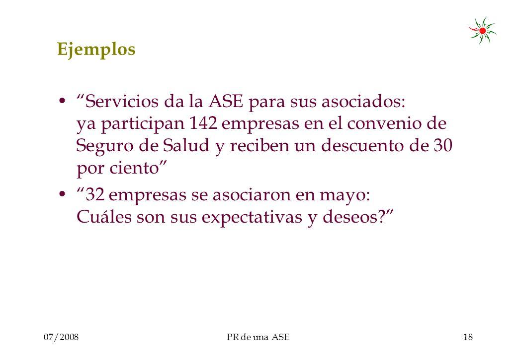 07/2008PR de una ASE18 Ejemplos Servicios da la ASE para sus asociados: ya participan 142 empresas en el convenio de Seguro de Salud y reciben un descuento de 30 por ciento 32 empresas se asociaron en mayo: Cuáles son sus expectativas y deseos