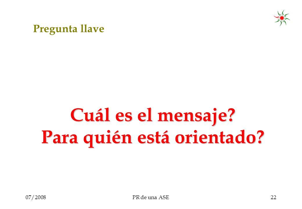 07/2008PR de una ASE22 Pregunta llave Cuál es el mensaje Para quién está orientado
