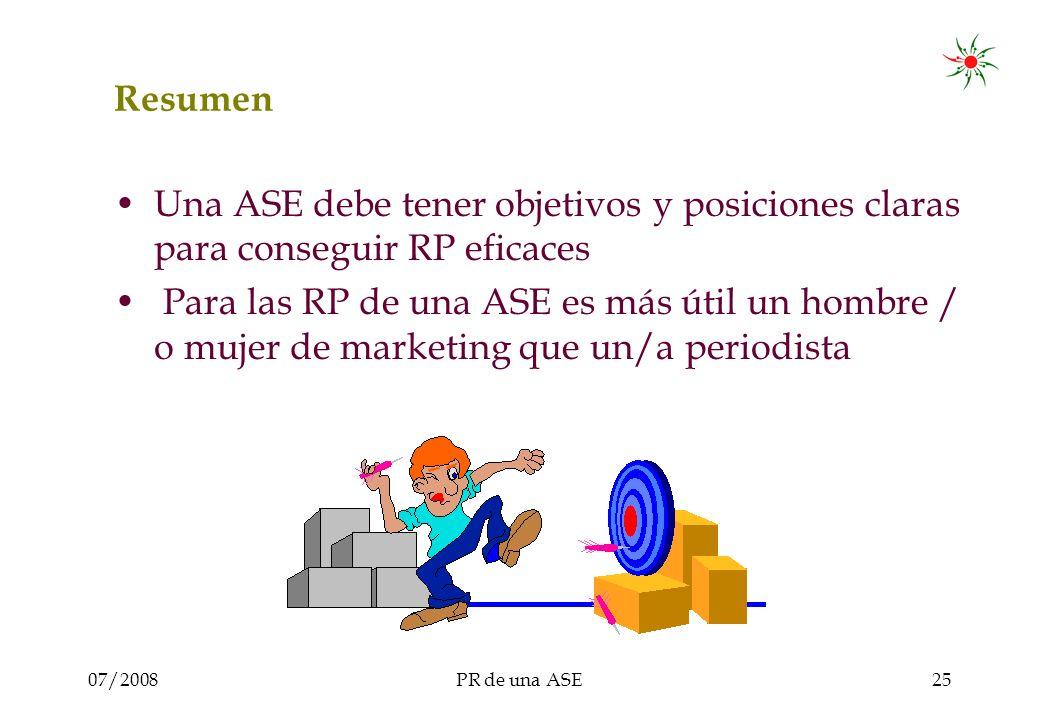 07/2008PR de una ASE25 Resumen Una ASE debe tener objetivos y posiciones claras para conseguir RP eficaces Para las RP de una ASE es más útil un hombre / o mujer de marketing que un/a periodista