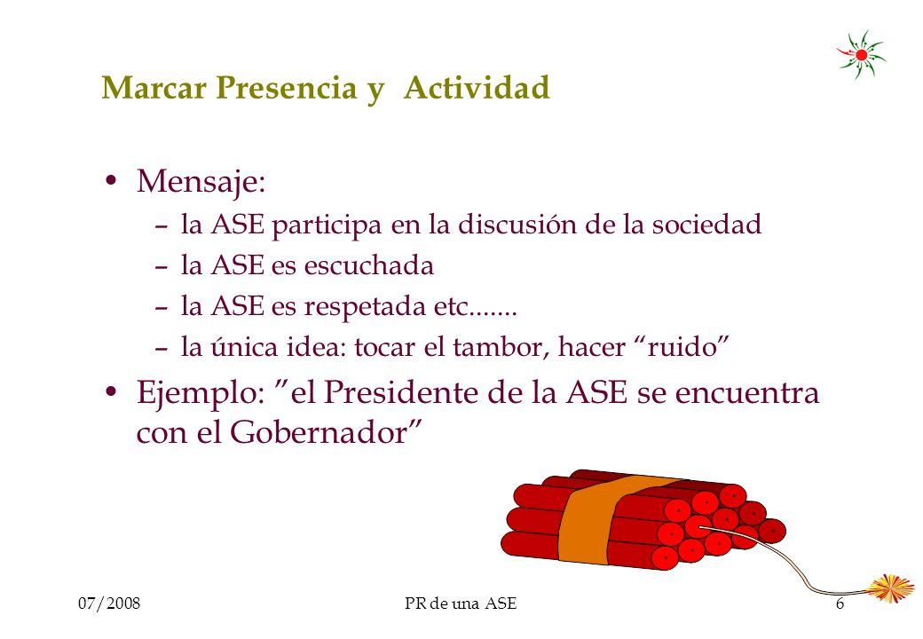 07/2008PR de una ASE6 Marcar Presencia y Actividad Mensaje: –la ASE participa en la discusión de la sociedad –la ASE es escuchada –la ASE es respetada etc.......