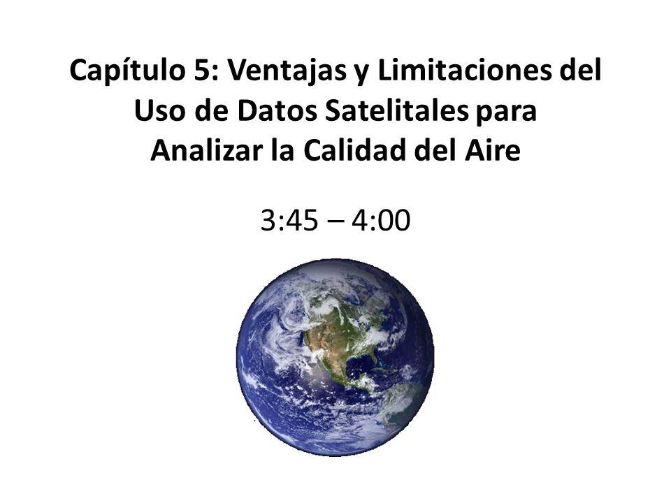 Limitaciones del Uso de Datos Satelitales para Analizar la Calidad del Aire Falta de especifidad sobre algunos contaminantes: – Cuantitativa para PM 2.5 y NO 2 en algunas áreas – Cualitativa para SO 2 Las resoluciones espacial y temporal de los datos satelitales disponibles no cumplen con lo requerido por algunas aplicaciones.