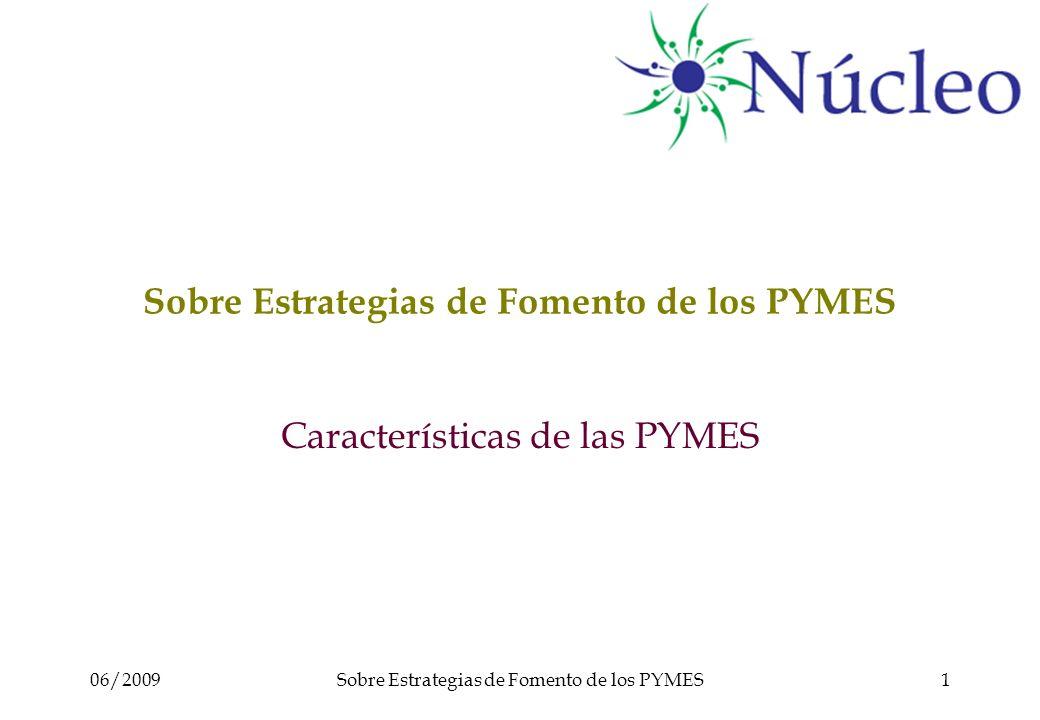 06/2009Sobre Estrategias de Fomento de los PYMES1 Características de las PYMES