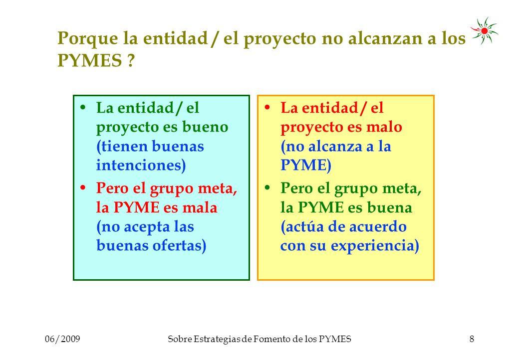 06/2009Sobre Estrategias de Fomento de los PYMES8 Porque la entidad / el proyecto no alcanzan a los PYMES .