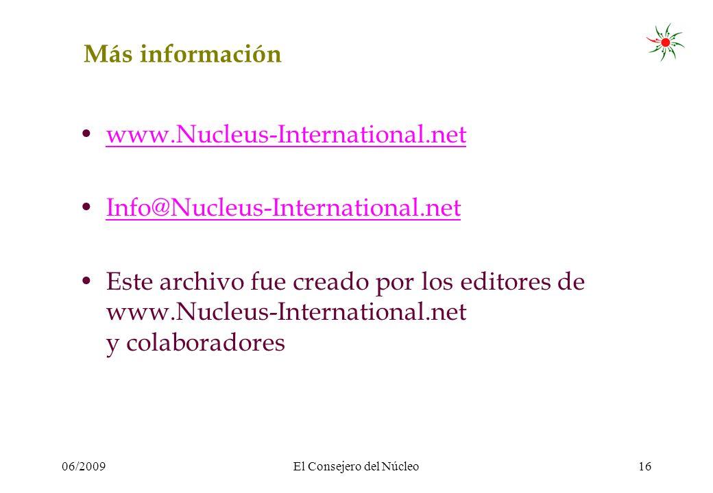 06/2009El Consejero del Núcleo16 Más información www.Nucleus-International.net Info@Nucleus-International.net Este archivo fue creado por los editores de www.Nucleus-International.net y colaboradores