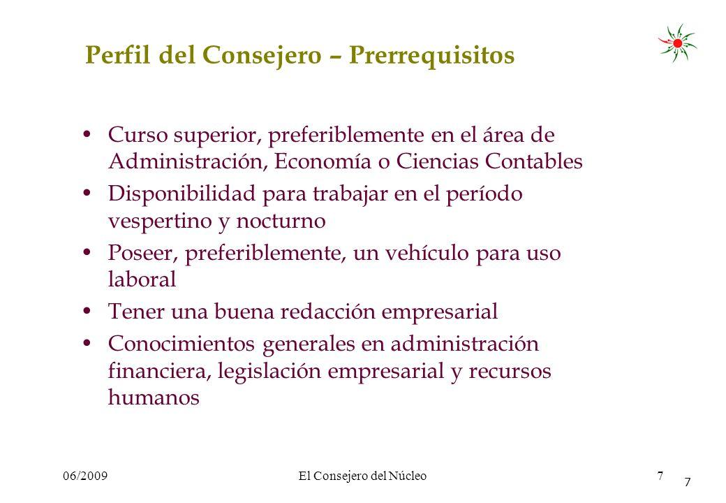 06/2009El Consejero del Núcleo7 7 Perfil del Consejero – Prerrequisitos Curso superior, preferiblemente en el área de Administración, Economía o Cienc