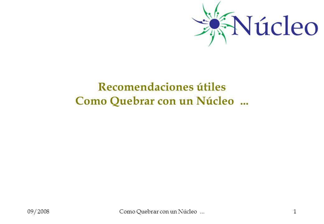 09/2008Como Quebrar con un Núcleo...2 Recomendaciones útiles Como acabar con un Núcleo...