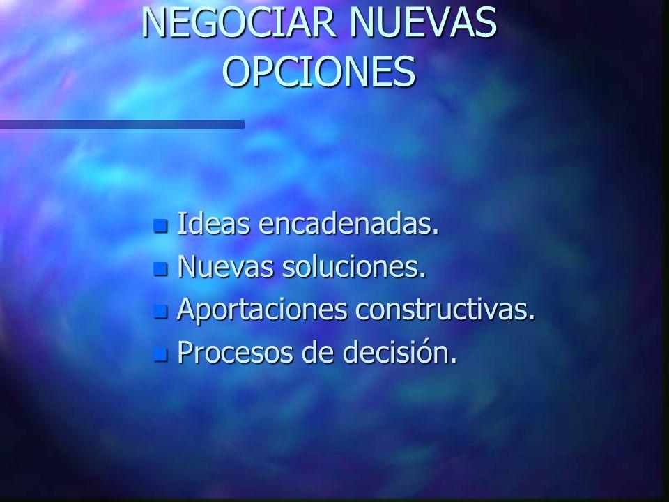 NEGOCIAR NUEVAS OPCIONES n Ideas encadenadas.n Nuevas soluciones.