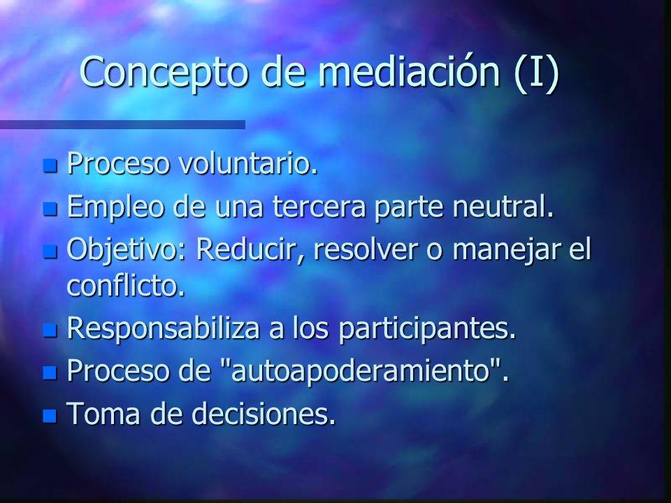 Concepto de mediación (I) n Proceso voluntario.n Empleo de una tercera parte neutral.