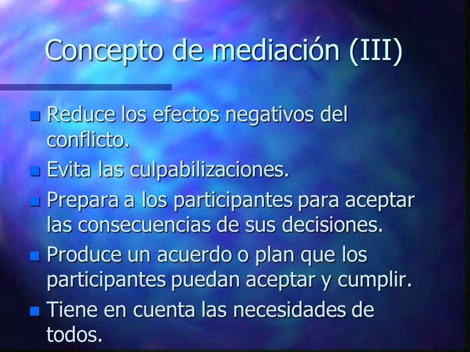 Concepto de mediación (III) n Reduce los efectos negativos del conflicto.