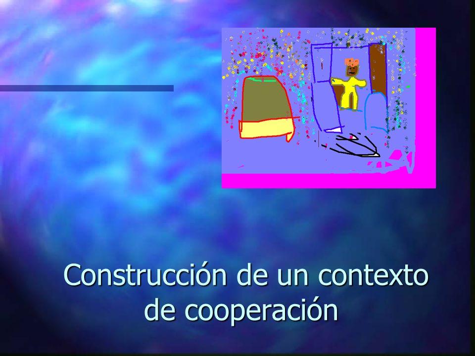 Construcción de un contexto de cooperación Construcción de un contexto de cooperación