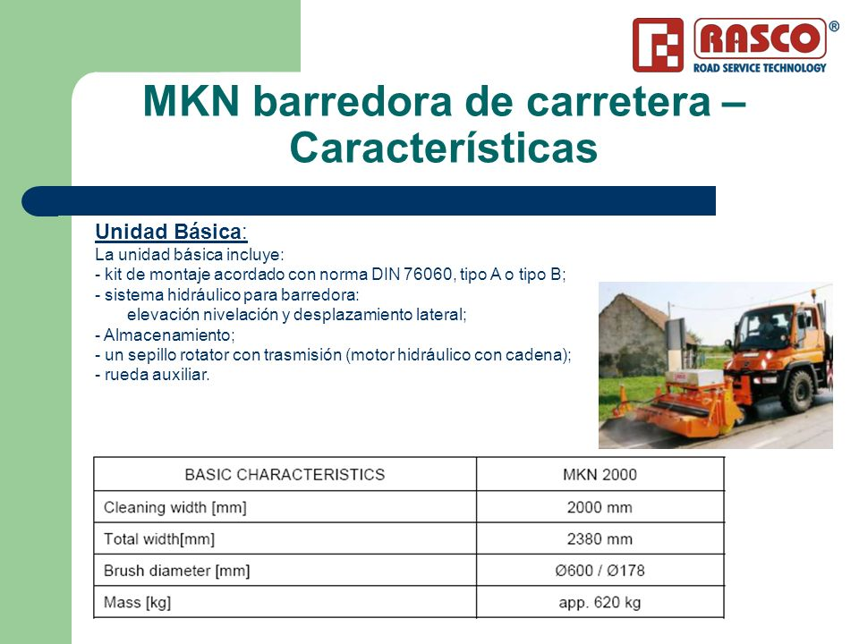 MKN barredora de carretera – Características Unidad Básica: La unidad básica incluye: - kit de montaje acordado con norma DIN 76060, tipo A o tipo B;