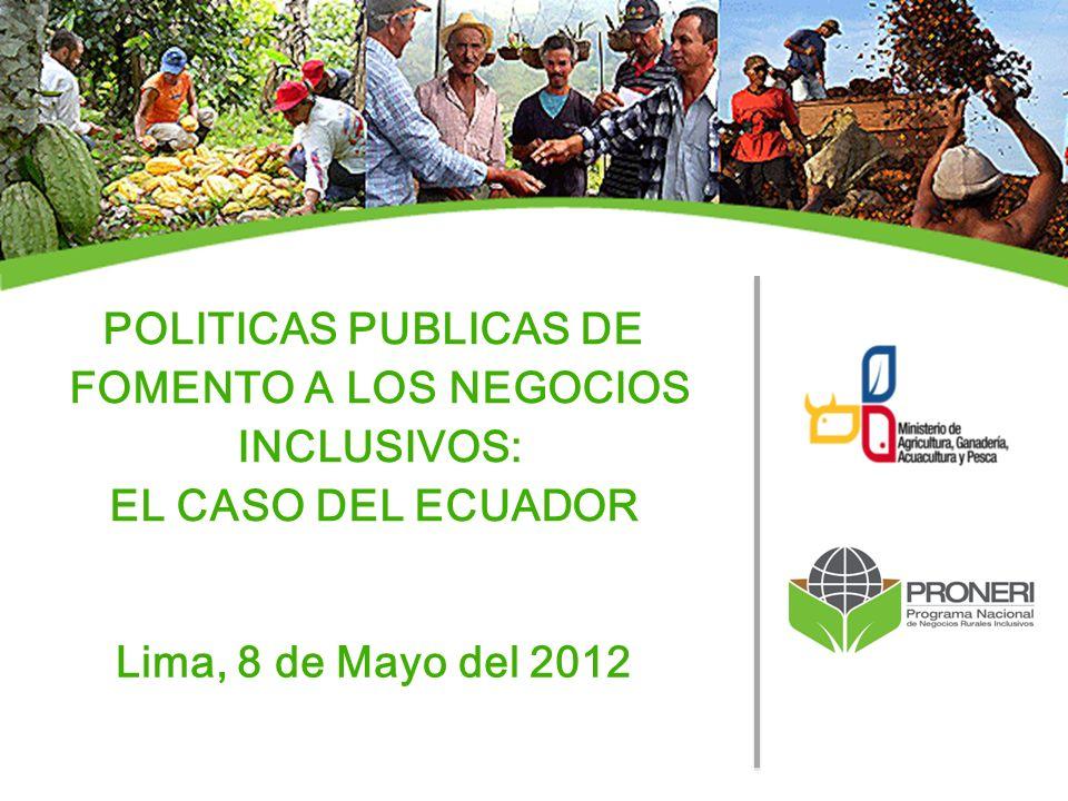 POLITICAS PUBLICAS DE FOMENTO A LOS NEGOCIOS INCLUSIVOS: EL CASO DEL ECUADOR Lima, 8 de Mayo del 2012