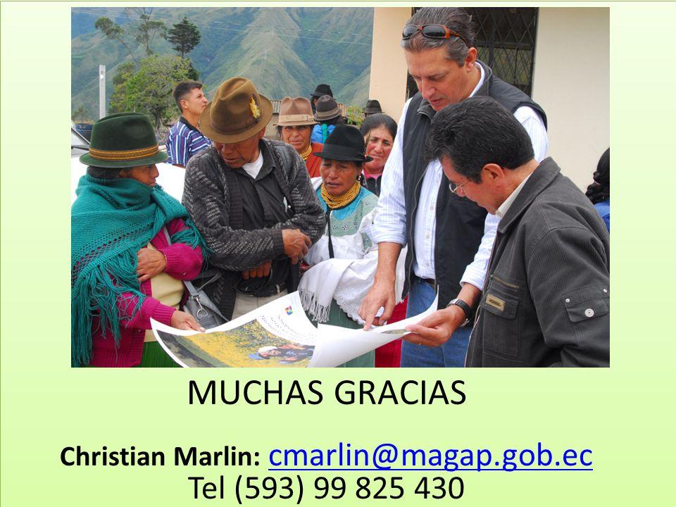 MUCHAS GRACIAS Christian Marlin: cmarlin@magap.gob.ec cmarlin@magap.gob.ec Tel (593) 99 825 430