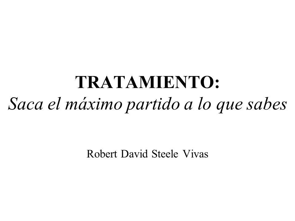 TRATAMIENTO: Saca el máximo partido a lo que sabes Robert David Steele Vivas
