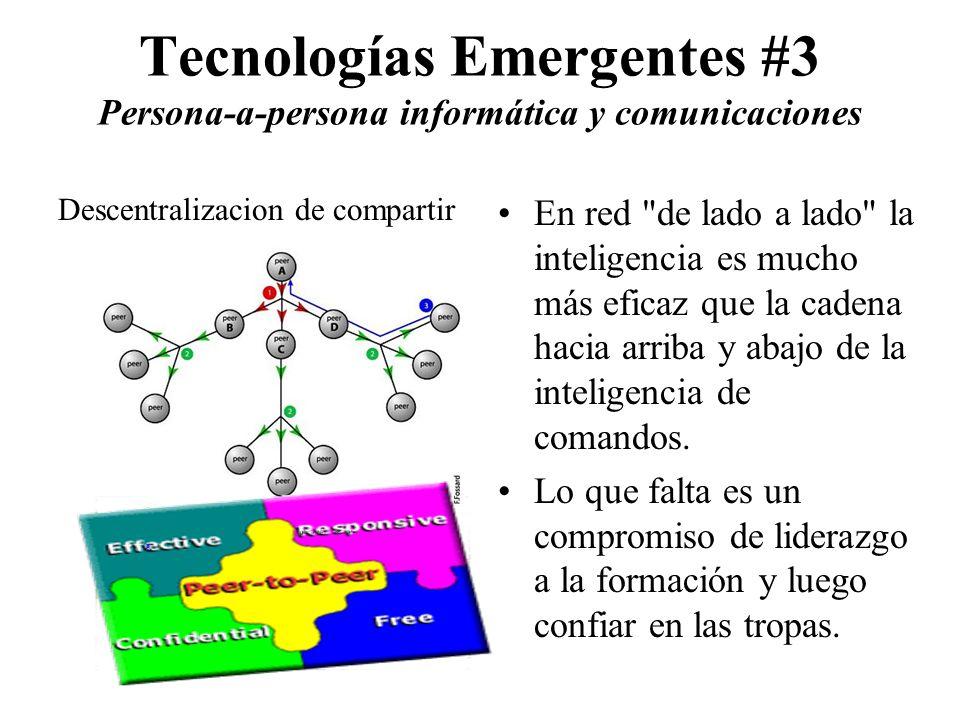 Tecnologías Emergentes #3 Persona-a-persona informática y comunicaciones En red de lado a lado la inteligencia es mucho más eficaz que la cadena hacia arriba y abajo de la inteligencia de comandos.