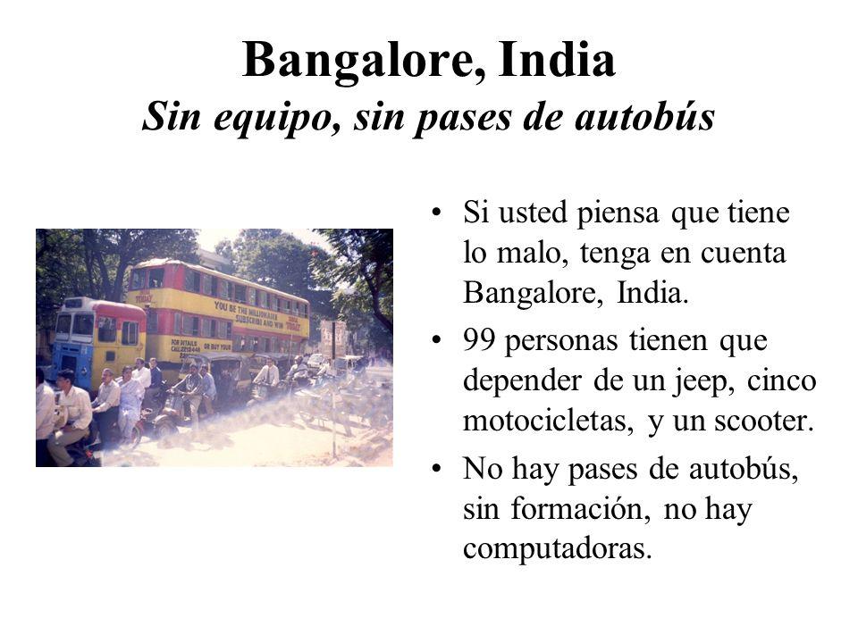 Bangalore, India Sin equipo, sin pases de autobús Si usted piensa que tiene lo malo, tenga en cuenta Bangalore, India.