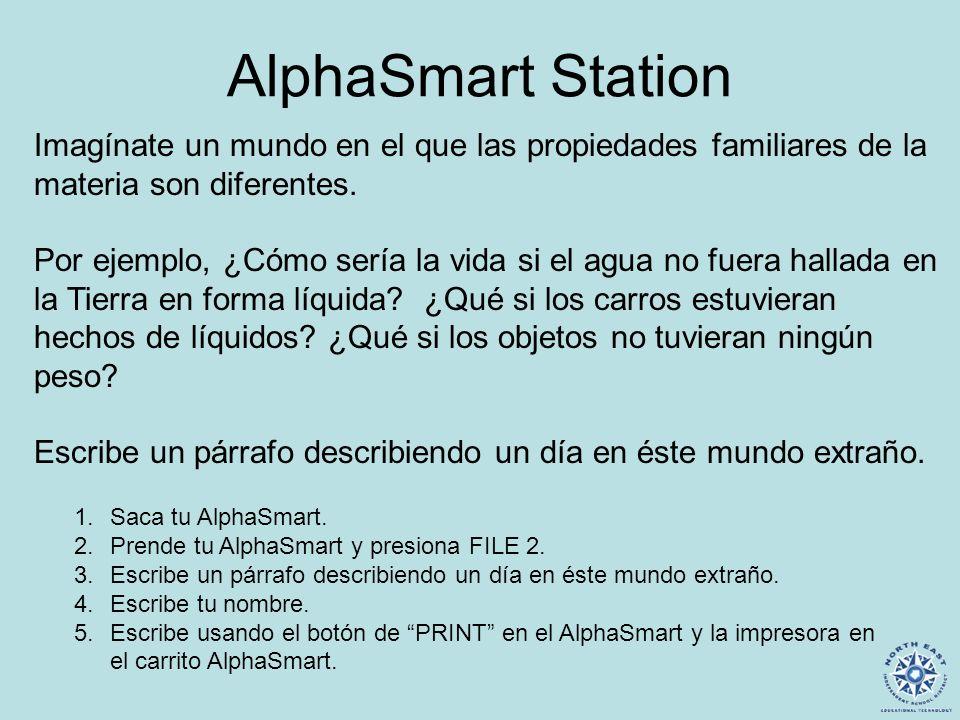 AlphaSmart Station 1.Saca tu AlphaSmart. 2.Prende tu AlphaSmart y presiona FILE 2. 3.Escribe un párrafo describiendo un día en éste mundo extraño. 4.E