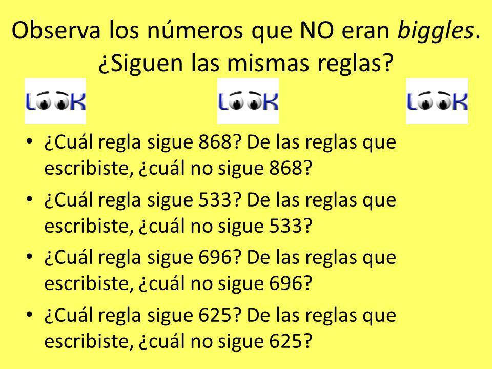 Observa los números que NO eran biggles. ¿Siguen las mismas reglas.