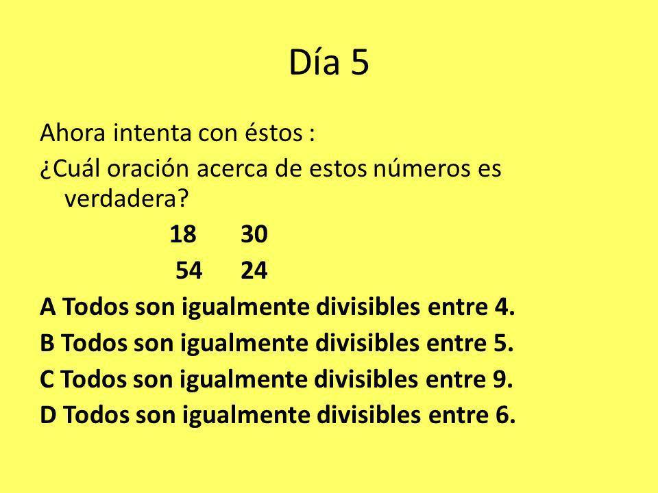 Día 5 Ahora intenta con éstos : ¿Cuál oración acerca de estos números es verdadera.