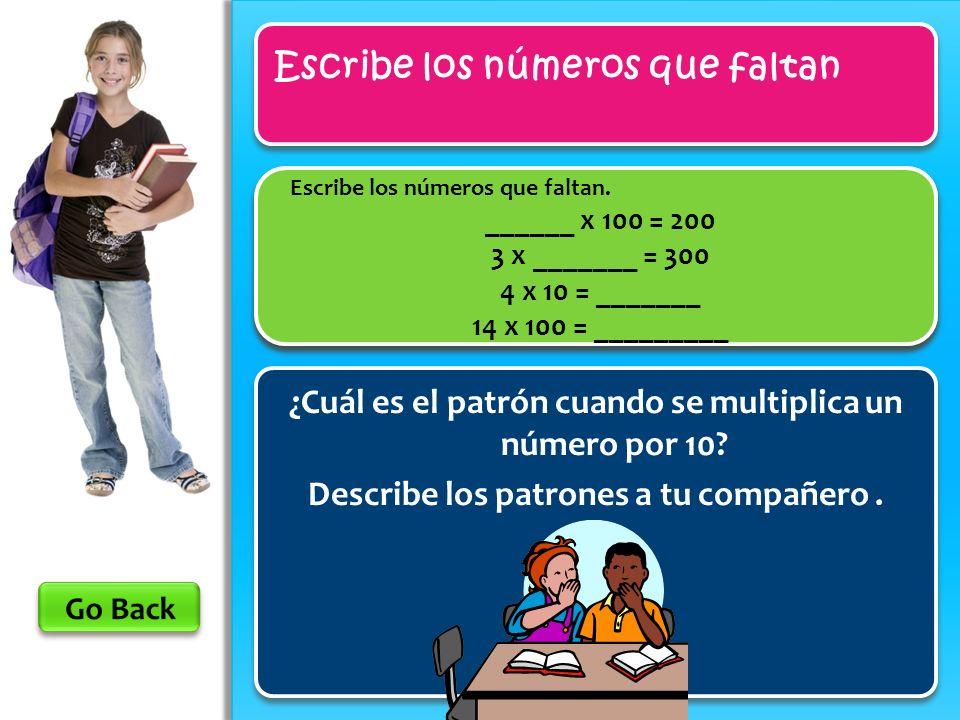 Escribe los números que faltan ¿Cuál es el patrón cuando se multiplica un número por 10? Describe los patrones a tu compañero. Escribe los números que