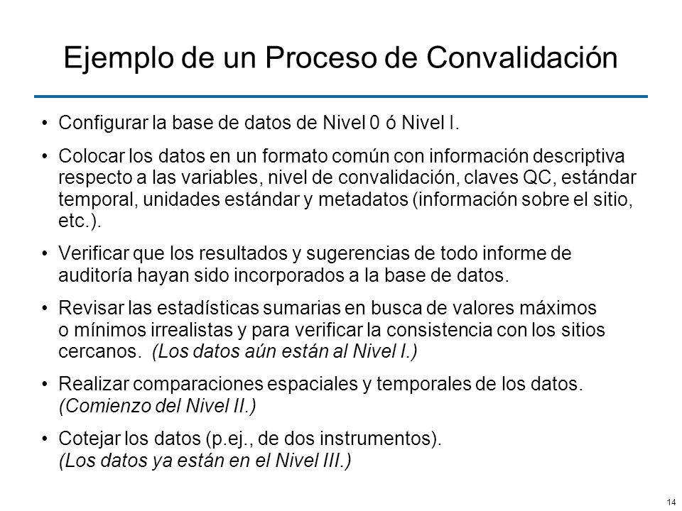 14 Ejemplo de un Proceso de Convalidación Configurar la base de datos de Nivel 0 ó Nivel I. Colocar los datos en un formato común con información desc