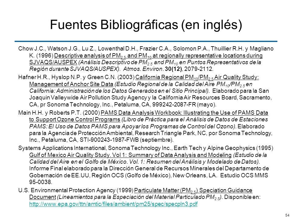 54 Fuentes Bibliográficas (en inglés) Chow J.C., Watson J.G., Lu Z., Lowenthal D.H., Frazier C.A., Solomon P.A., Thuillier R.H. y Magliano K. (1996) D