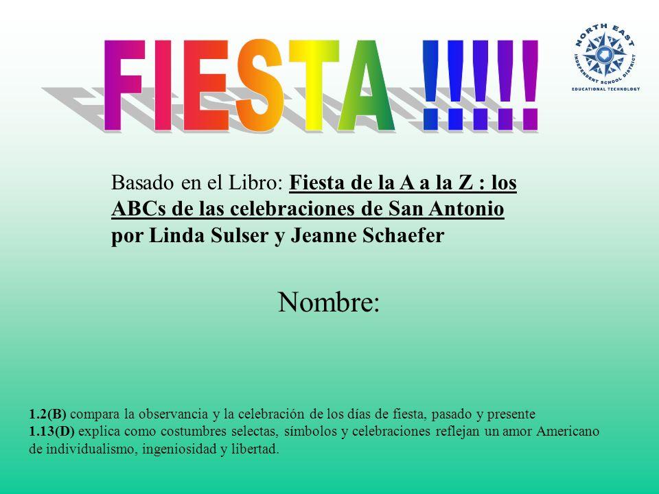 Nombre: Basado en el Libro: Fiesta de la A a la Z : los ABCs de las celebraciones de San Antonio por Linda Sulser y Jeanne Schaefer 1.2(B) compara la