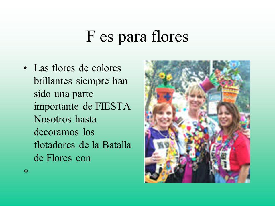 F es para flores Las flores de colores brillantes siempre han sido una parte importante de FIESTA Nosotros hasta decoramos los flotadores de la Batalla de Flores con *