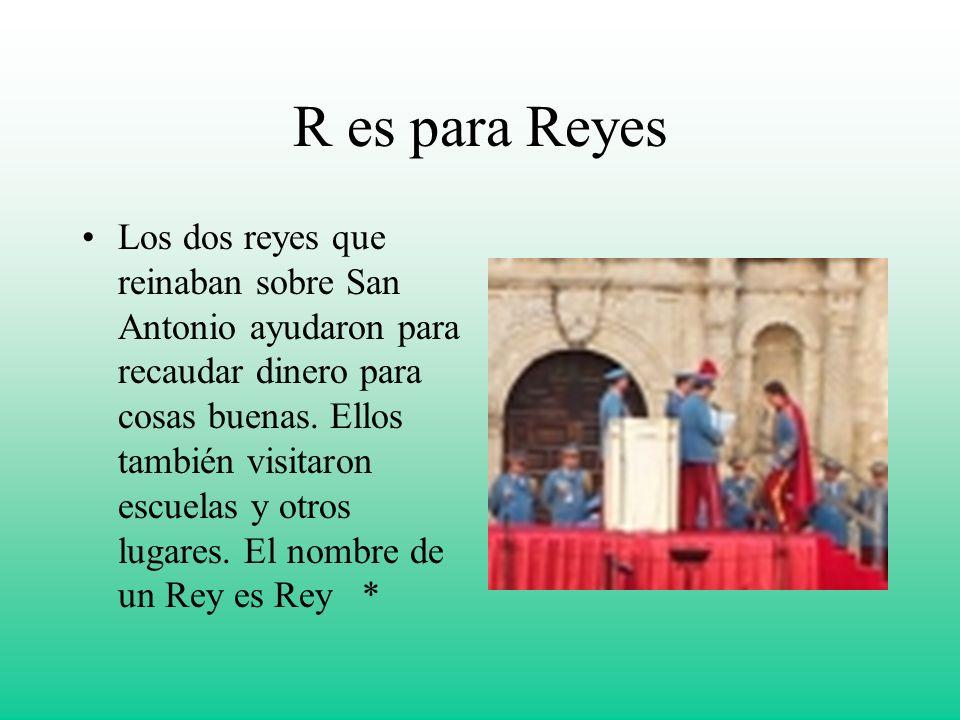 R es para Reyes Los dos reyes que reinaban sobre San Antonio ayudaron para recaudar dinero para cosas buenas. Ellos también visitaron escuelas y otros