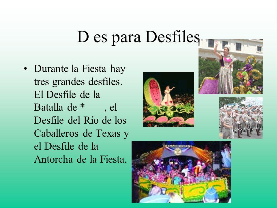 D es para Desfiles Durante la Fiesta hay tres grandes desfiles. El Desfile de la Batalla de *, el Desfile del Río de los Caballeros de Texas y el Desf