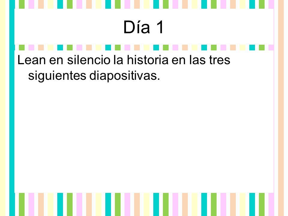Día 1 Lean en silencio la historia en las tres siguientes diapositivas.