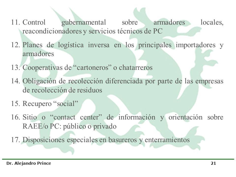 Dr. Alejandro Prince 21 11.Control gubernamental sobre armadores locales, reacondicionadores y servicios técnicos de PC 12.Planes de logística inversa