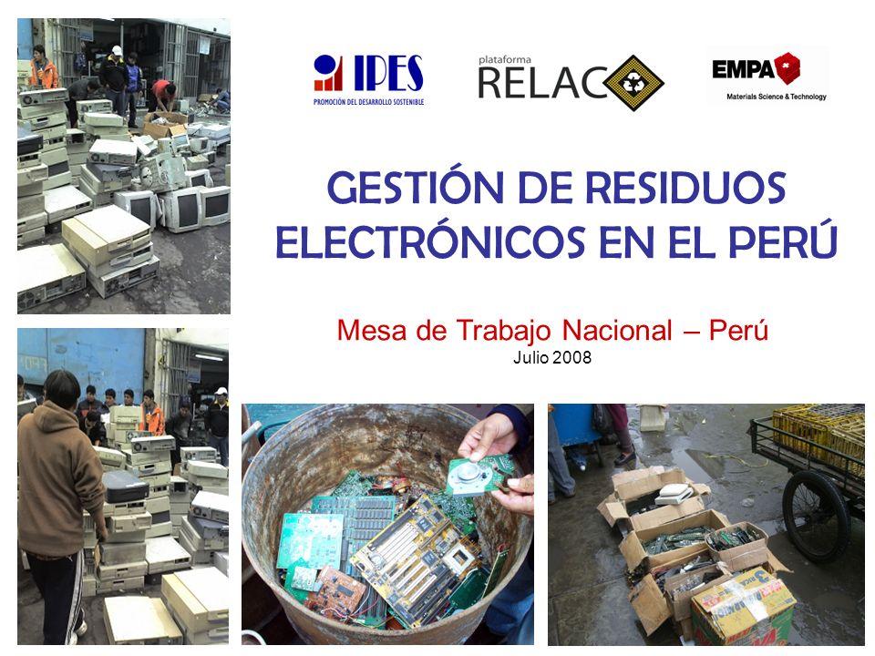 GESTIÓN DE RESIDUOS ELECTRÓNICOS EN EL PERÚ Mesa de Trabajo Nacional – Perú Julio 2008