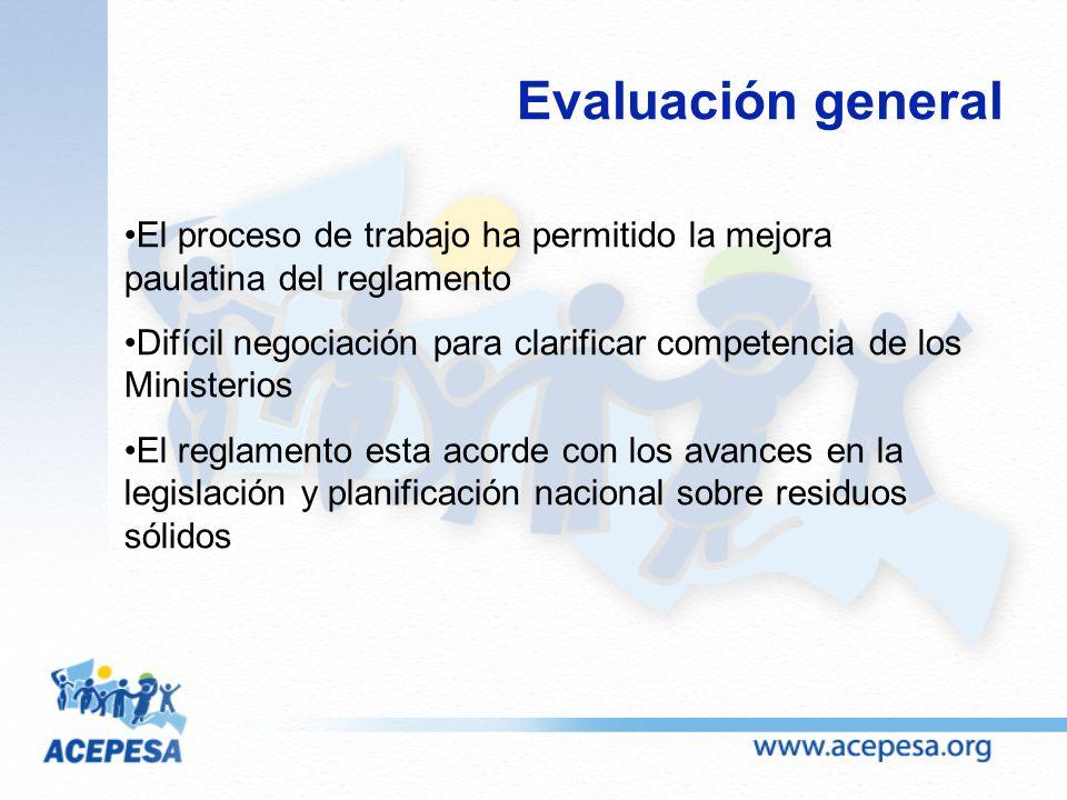 Evaluación general El proceso de trabajo ha permitido la mejora paulatina del reglamento Difícil negociación para clarificar competencia de los Minist