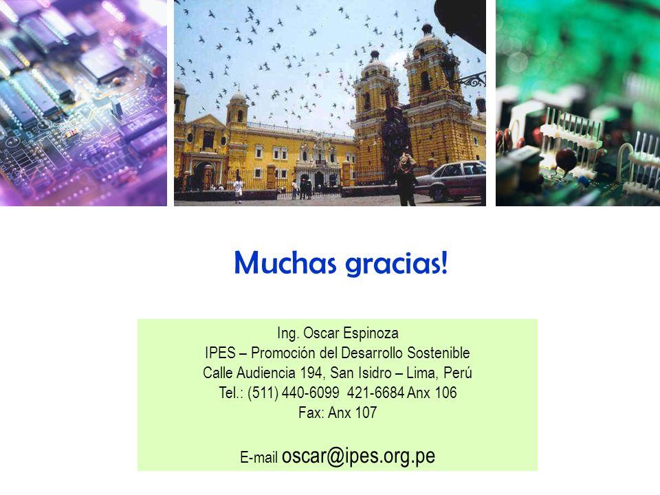 Muchas gracias! Ing. Oscar Espinoza IPES – Promoción del Desarrollo Sostenible Calle Audiencia 194, San Isidro – Lima, Perú Tel.: (511) 440-6099 421-6