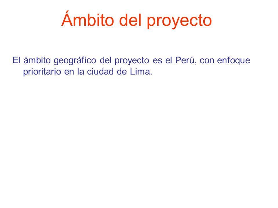 El ámbito geográfico del proyecto es el Perú, con enfoque prioritario en la ciudad de Lima. Ámbito del proyecto