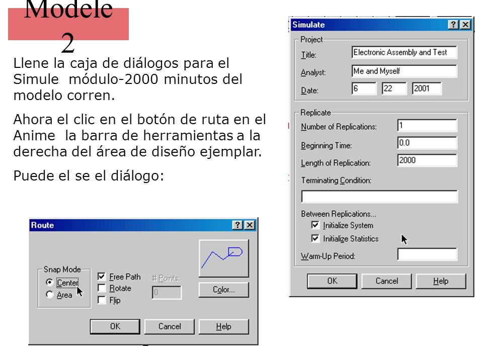 Modele 2 Llene la caja de diálogos para el Simule módulo-2000 minutos del modelo corren. Ahora el clic en el botón de ruta en el Anime la barra de her