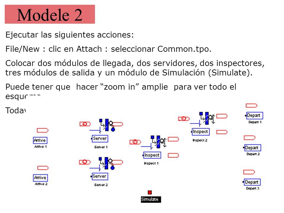 Modele 2 Ejecutar las siguientes acciones: File/New : clic en Attach : seleccionar Common.tpo. Colocar dos módulos de llegada, dos servidores, dos ins