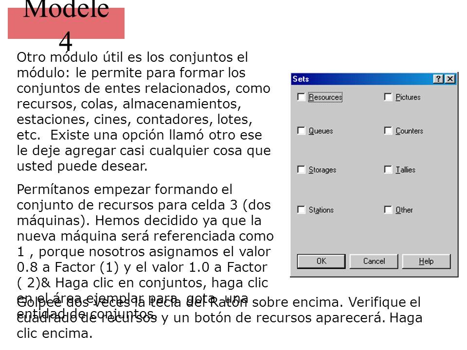 Modele 4 Otro módulo útil es los conjuntos el módulo: le permite para formar los conjuntos de entes relacionados, como recursos, colas, almacenamientos, estaciones, cines, contadores, lotes, etc.