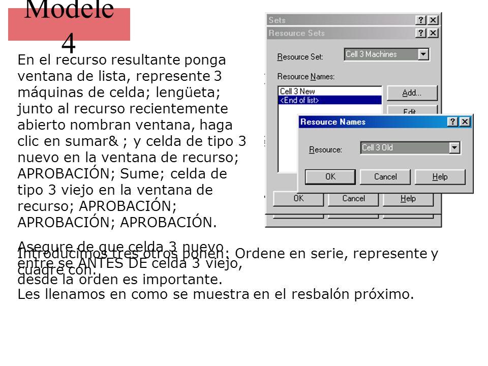 Modele 4 En el recurso resultante ponga ventana de lista, represente 3 máquinas de celda; lengüeta; junto al recurso recientemente abierto nombran ventana, haga clic en sumar& ; y celda de tipo 3 nuevo en la ventana de recurso; APROBACIÓN; Sume; celda de tipo 3 viejo en la ventana de recurso; APROBACIÓN; APROBACIÓN; APROBACIÓN.