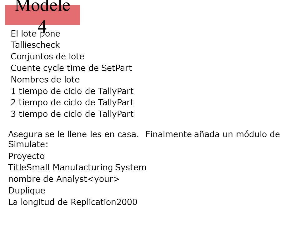 Modele 4 El lote pone Talliescheck Conjuntos de lote Cuente cycle time de SetPart Nombres de lote 1 tiempo de ciclo de TallyPart 2 tiempo de ciclo de TallyPart 3 tiempo de ciclo de TallyPart Asegura se le llene les en casa.